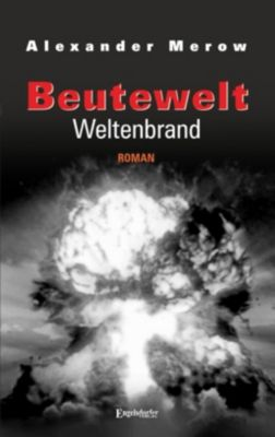 Beutewelt VII: Weltenbrand, Alexander Merow