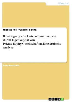 Bewältigung von Unternehmenskrisen durch Eigenkapital von Private-Equity-Gesellschaften. Eine kritische Analyse, Gabriel Socha, Nicolas Fell