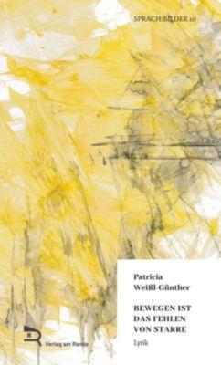 BEWEGEN IST DAS FEHLEN VON STARRE - Patricia Weißl-Günther pdf epub
