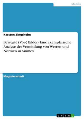 Bewegte (Vor-) Bilder - Eine exemplarische Analyse der Vermittlung von Werten und Normen in Animes, Karsten Zingsheim