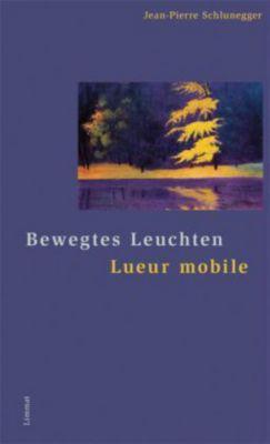 Bewegtes Leuchten / Lueur mobile - Jean-Pierre Schlunegger |