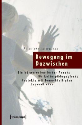 Bewegung im Dazwischen - Felicitas Lowinski |