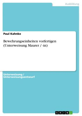 Bewehrungseinheiten vorfertigen (Unterweisung Maurer / -in), Paul Kahnke