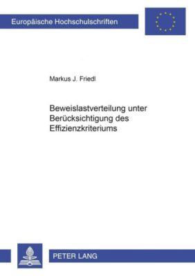Beweislastverteilung unter Berücksichtigung des Effizienzkriteriums, Markus J. Friedl