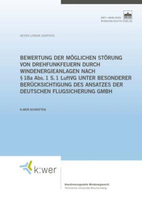 Bewertung der möglichen Störung von Drehfunkfeuern durch Windenergieanlagen nach § 18a Abs. 1 S. 1 LuftVG unter besonderer Berücksichtigung des Ansatzes der Deutschen Flugsicherung GmbH, Neven Longin Josipovic