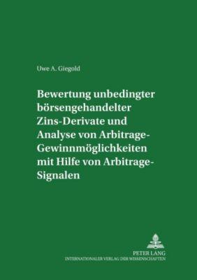 Bewertung unbedingter börsengehandelter Zins-Derivate und Analyse von Arbitrage-Gewinnmöglichkeiten mit Hilfe von Arbitrage-Signalen, Uwe A. Giegold