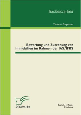 Bewertung und Zuordnung von Immobilien im Rahmen der IAS/IFRS, Thomas Freymann