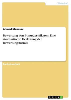 Bewertung von Bonuszertifikaten. Eine stochastische Herleitung der Bewertungsformel, Ahmed Menouni