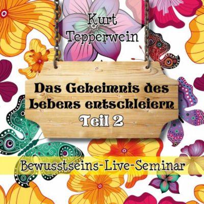 Bewusstseins-Live-Seminar: Das Geheimnis des Lebens entschleiern - Teil 2