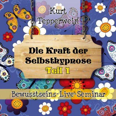Bewusstseins-Live-Seminar: Die Kraft Der Selbsthypnose - Teil 1