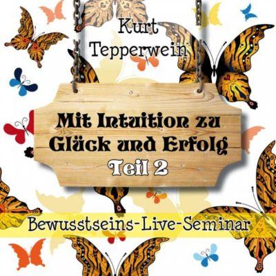 Bewusstseins-Live-Seminar: Mit Intuition zu Glück und Erfolg - Teil 2