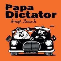 Beyer, M: Papa Dictator kriegt Besuch - Mic |