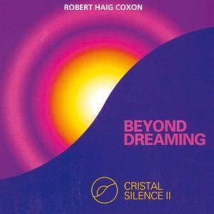 Beyond Dreaming-Crystal Silence, Robert Haig Coxon