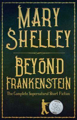 Beyond Frankenstein, Mary Wollstonecraft Shelley