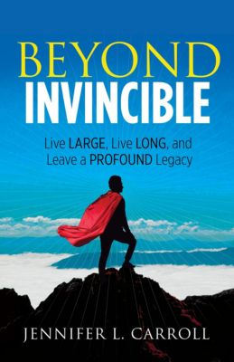 Beyond Invincible, Jennifer L. Carroll