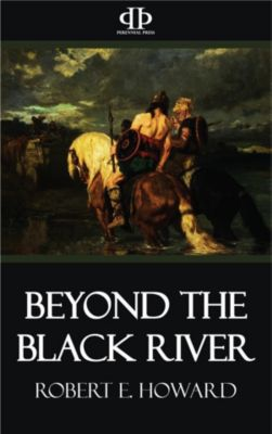 Beyond the Black River, Robert E. Howard