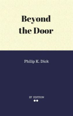 Beyond the Door, Philip K. Dick.