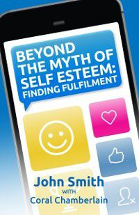 Beyond the Myth of Self-Esteem, John Smith