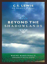 Beyond the Shadowlands (Foreword by Walter Hooper), Wayne Martindale