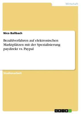 Bezahlverfahren auf elektronischen Marktplätzen mit der Spezialisierung paydirekt vs. Paypal, Nico Ballbach