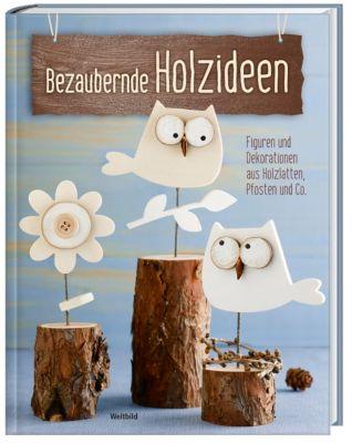 Bezaubernde Holzideen - Figuren und Dekorationen aus Holzlatten & Co.