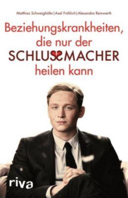 Beziehungskrankheiten, die nur der Schlussmacher heilen kann, Matthias Schweighöfer, Axel Fröhlich, Matthias; Fröhlich Schweighöfer
