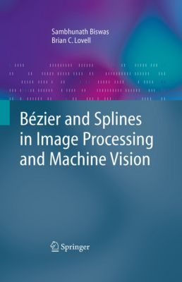 Bézier and Splines in Image Processing and Machine Vision, Sambhunath Biswas, Brian C. Lovell