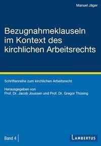 Bezugnahmeklauseln im Kontext des kirchlichen Arbeitsrechts, Manuel Jäger