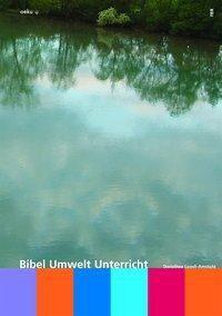 Bibel - Umwelt - Unterricht, Dorothea Loosli-Amstutz