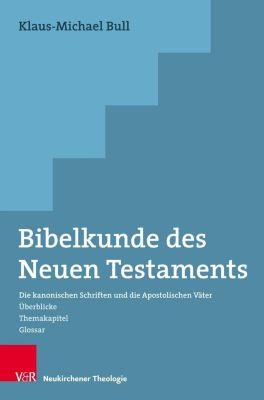 Bibelkunde des Neuen Testaments - Klaus-Michael Bull |