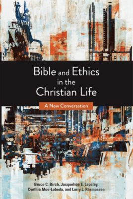 Bible and Ethics in the Christian Life, Jacqueline E. Lapsley, Bruce C. Birch