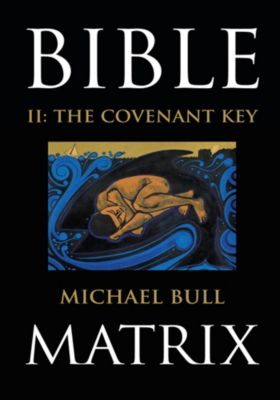 Bible Matrix Ii: the Covenant Key, Michael Bull