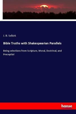 Bible Truths with Shakespearian Parallels, J. B. Selkirk