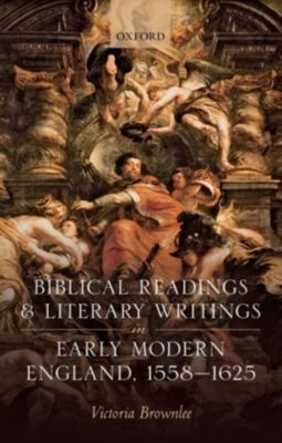 Biblical Readings and Literary Writings in Early Modern England, 1558-1625, Victoria Brownlee