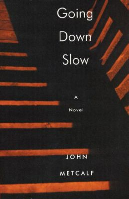 Biblioasis: Going Down Slow, John Metcalf