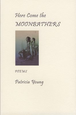 Biblioasis: Here Come the Moonbathers, Patricia Young