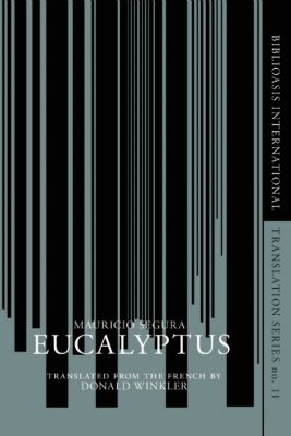 Biblioasis International Translation Series: Eucalyptus, Mauricio Segura