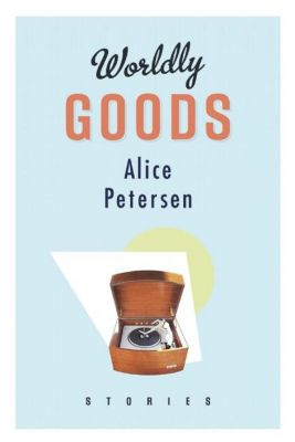 Biblioasis: Worldly Goods, Alice Petersen