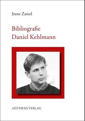 Bibliographie Daniel Kehlmann - Irene Zanol |