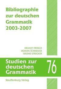 Bibliographie zur deutschen Grammatik 2003-2007, Helmut Frosch, Roman Schneider, Bruno Strecker