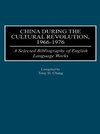 Bibliographies and Indexes in Asian Studies: China During the Cultural Revolution, 1966-1976, Tony Chang