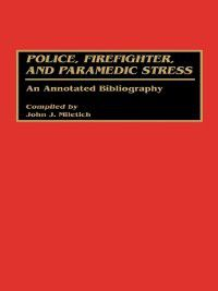 Bibliographies and Indexes in Psychology: Police, Firefighter, and Paramedic Stress, John Miletich