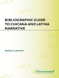 Bibliographies and Indexes in Women's Studies: Bibliographic Guide to Chicana and Latina Narrative, Kathy Leonard