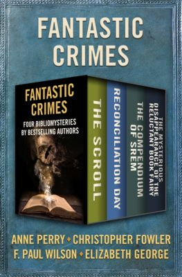 Bibliomysteries: Fantastic Crimes, Anne Perry, Elizabeth George, F. Paul Wilson, Christopher Fowler