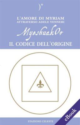 Biblioteca Celeste: MyeshuakOr - Il Codice dell'Origine, Adele Venneri