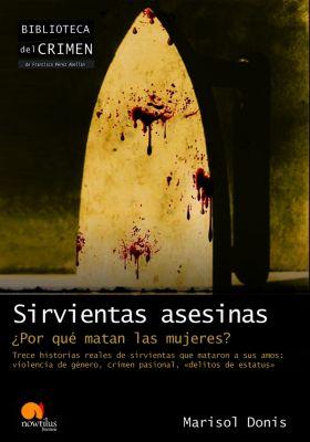 Biblioteca del crimen: Sirvientas asesinas, Marisol Donis Serrano