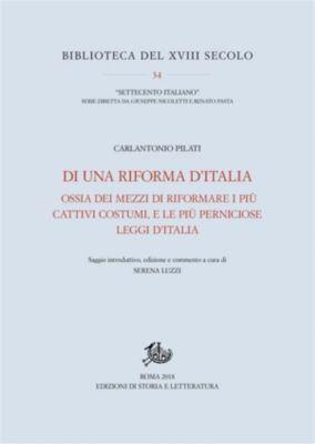 Biblioteca del XVIII secolo. Società italiana di studi sul secolo XVIII: Di una riforma d'Italia, Carlantonio PilatiSerena Luzzi