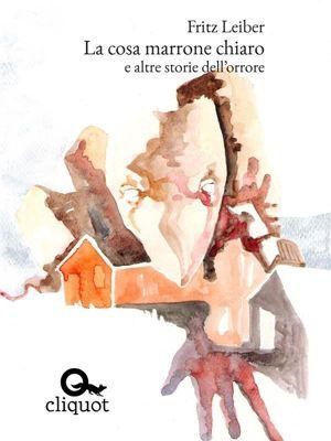 Biblioteca: La cosa marrone chiaro e altre storie dell'orrore, Fritz Leiber