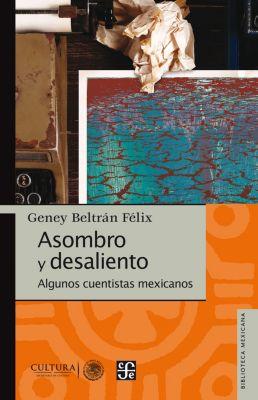 Biblioteca Mexicana: Asombro y desaliento, Geney Beltrán Félix