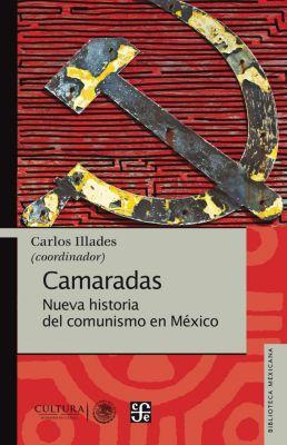 Biblioteca Mexicana: Camaradas, Carlos Illades
